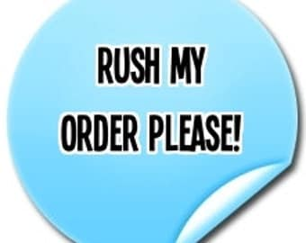 I need my order rushed