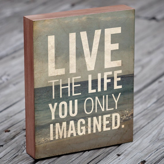 Wooden wall sayings quote prints live the life you only for Good quotes to paint on my wall