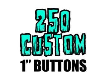 250 Custom One Inch Pinback Button