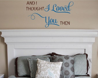 And I Thought I Loved You Then- Vinyl Lettering wall words design bedroom graphics Home decor itswritteninvinyl