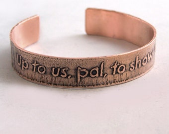 Up to us, pal, to show 'em - Etched Copper Cuff Bracelet - Theatre Geek