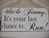 Uncle, It's your Last Chance to run, Wedding Sign, Grooms name, REVERSIBLE, Just Married  Mr and Mrs. Flower girl, Ring bearer sign.