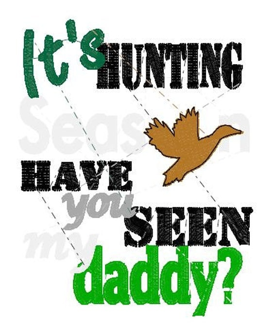 Its hunting season have you seen my daddy - deer, turkey, duck, hog, DOWNLOAD - machine embroidery fill stitch designs for hoop 4x4, 5x7