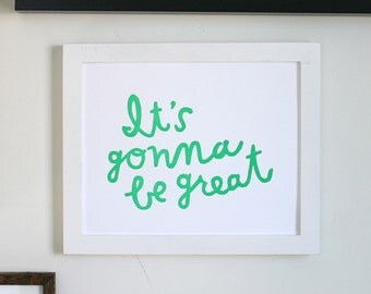 It's Gonna Be Great / 8.5 x 11 Letterpress Art Print