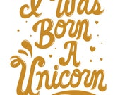 "I Was Born A Unicorn 5""x7"" print"