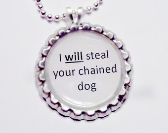 I will steal your chained dog Bottle Cap Pendant