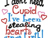 I don't need Cupid I've been stealing hearts since birth - Machine Embroidery Design - 8 Sizes