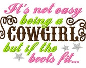 It's not easy being a COWGIRL but if the boots fit - Machine Embroidery Design - 7 Sizes