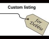 Custom listing for Debbie