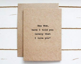 Hey Mom, Have I Told You Lately that I Love You - Stationary Cards