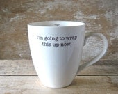 Etsy Forums Mug, I'm Going to Wrap This Up Now Coffee Cup,  18 oz Large Coffee Mug, Ready to Ship