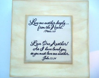 2 Love Verses Plaque. Love One Another..As I have loved you...John 13.34.  Love one another deeply....from the Heart. 1 Peter 1.22. Handmade