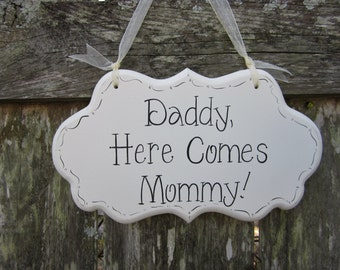 Daddy Here Comes Mommy - Hand Painted Wooden Cottage Chic Wedding Sign - Ring Bearer or Flower Girl Sign - Ring Bearer Pillow Alternative