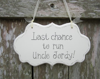 Last chance to run! - Custom Hand Painted Personalized Cottage Chic Uncle Wedding Sign - Ring Bearer Sign - Flower Girl Sign