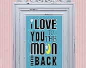 Love You To The Moon and Back-LOW COST- Downloadable Fine Art  Print-Will look Beautiful On Any Wall At Home Or The Office