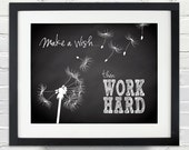 Make a wish...then WORK HARD - Custom Dandelion Silhouette and Chalkboard Poster - Instant Download - 8x10