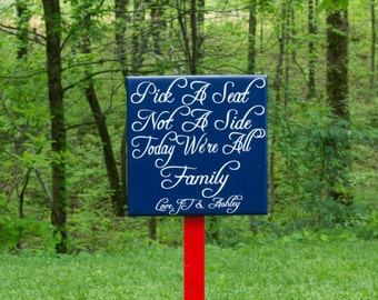 Pick a Seat Not a Side, Wedding Seat Sign STAKE INCLUDED, Custom Ceremony Seating Sign, Today We're All Family