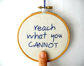 """Quote Embroidery, Reach what you cannot ,hand embroidery hoop wall art,4"""" ,room decor,room decoration,under 20"""