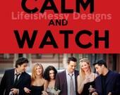 Keep Calm and Watch FRIENDS (Choice of 3 Cast Photos)