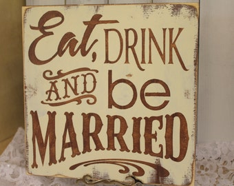 EAT DRINK and be MARRIED Wedding Sign/Photo Prop/U Pick Color/Great Shower Gift/Vineyard/Rustic/Brown/Ivory