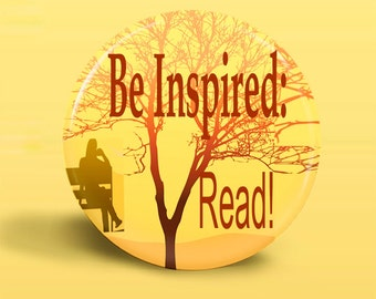 Be Inspired: Read - BUTTON MAGNET-OOAK Original - 2.25 Inch Round