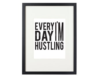 Everyday I'm Hustling 8x10 Silk screen Print