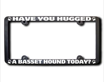 BASSET HOUND Have You Hugged A License Plate Frame (T) USA