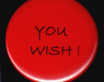 You Wish - pinback button or magnet