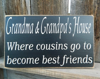 Grandma & Grandpas house-Where cousins go to become best friends-wood sign