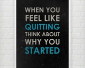 When you feel like quitting - Motivational print
