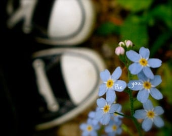 Be you.  Word Art, Text, Fine Art Photography, Forget Me Not, Flowers, Blue, Black, Converse, Whimsical, Encouragement, fPOE
