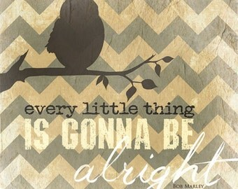 MA664 - Every little thing is gonna be alright / Bob Marley / Chevron / bird / Textured, finished wall decor ready to hang by Marla Rae