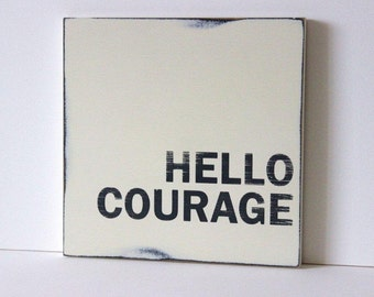 "Hello Courage hand painted, distressed wood sign, typography, 12"" x 12"" shabby chic"