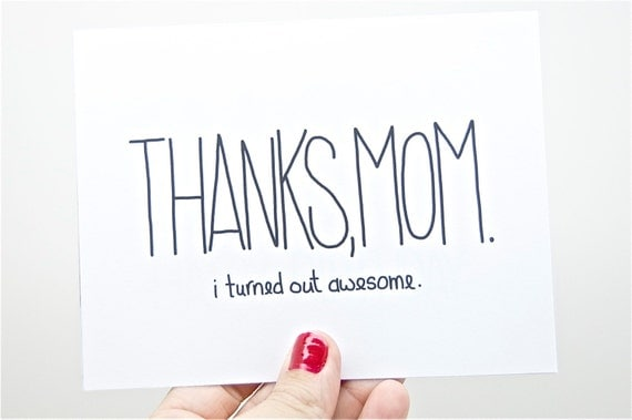 Funny Mother's Day Card - Mom Birthday - Mothers Day: Thanks Mom, I Turned Out Awesome. Mothers Day.