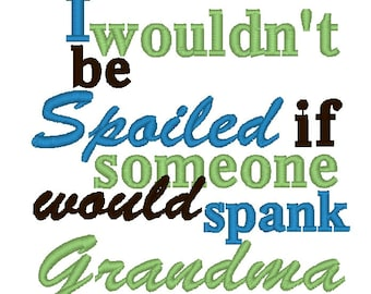 Instant Download: I Wouldn't Be Spoiled if Someone Would Spank Grandma Embroidery Designs