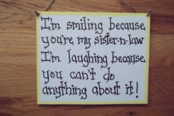 Items Similar To Sister N Law Sign I'm Smiling Because You