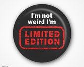I'm not weird I'm limited edition Pin Badge 2.5cm