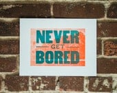 Never Get Bored - Letterpress Print - Limited Edition