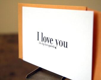 I love you... like dogs love squirrels: Letterpress Flat Card & Envelope (1ct)