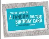 Geeky Birthday - I couldn't decide on a Fandom - 5x7 Nerdy Birthday Postcard