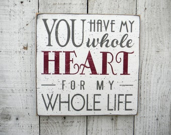 You have my whole HEART for my whole life typography word art wood sign