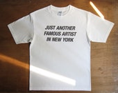 Just another famous artist IN NEW YORK print Tee