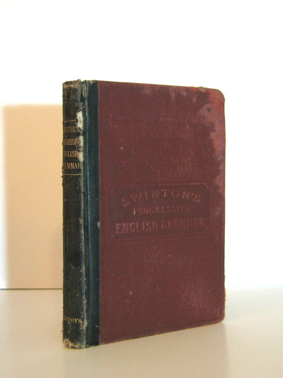 Old 19th Century School Book A Progressive Grammar of the English Tongue by Professor Swinton Published in 1877 by Harper & Brothers