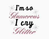 INSTANT DOWNLOAD I'm so Glamorous I cry Glitter machine embroidery design
