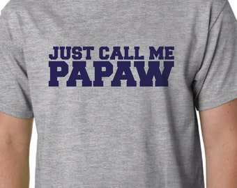 Just Call Me Papaw Shirt - Father's Day Gift - Papaw Birthday Gift or Papaw Christmas Gift