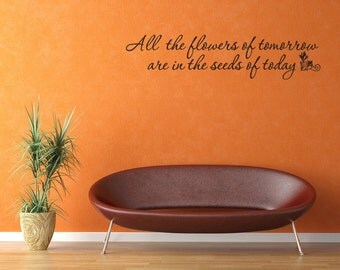 All the Flowers of Tomorrow Seeds of Today Vinyl Wall Decal Quotes (v379)