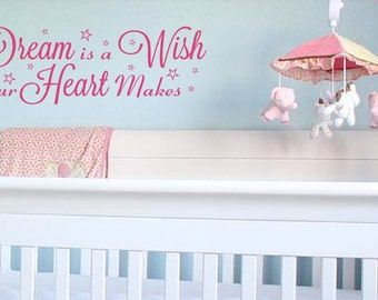 A Dream is a Wish your Hear Makes - Wall Decal - Nusery Decor, Girls Room