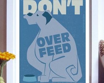 Pet Care Poster Print, Dog Art, Fine Art Print - Don't Over Feed Original Illustration - Typography Art Print