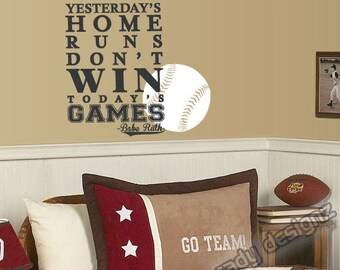 Baseball Sports Wall Decal - Boys Nursery Decor - Kids - Man Cave - Babe Ruth - Yesterday's Home Runs Don't Win Today's Games - 16x22