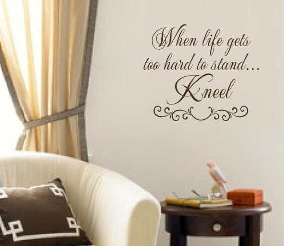 When Life Gets too hard to Stand Kneel Decal by VinylWallQuotes